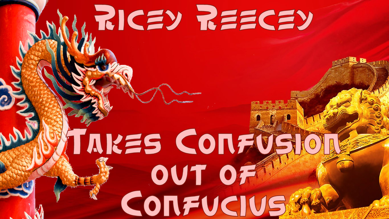 Ricey Reecey Takes Confusion Out Of Confucius